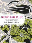 The Sufi Book of Life: 99 Pathways of the Heart for the Modern Dervish