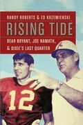 Rising Tide: Bear Bryant, Joe Namath, and Dixie's Last Quarter