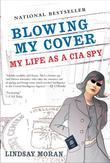 Blowing My Cover: My Life as a CIA Spy