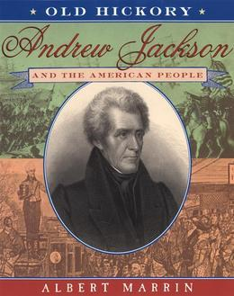 Old Hickory:Andrew Jackson and the American People: Andrew Jackson and the American People