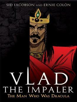 Vlad the Impaler: The Man Who Was Dracula
