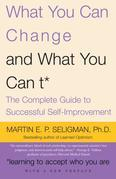 What You Can Change . . . and What You Can't*: The Complete Guide to Successful Self-Improvement