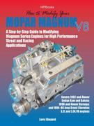 How to Modify Your Mopar Magnum V-8HP1473: A Step-by-Step Guide to Modifying Magnum Series Engines forHigh PerformanceStreet and Racing Applications