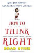 How to Think Right: Rants from a Christian Conservative Comedian