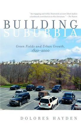 Building Suburbia: Green Fields and Urban Growth, 1820-2000