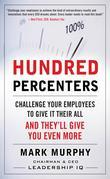 Hundred Percenters:  Challenge Your Employees to Give It Their All, and They'll Give You Even More: Challenge Your Employees to Give It Their All, and