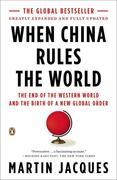 When China Rules the World: The End of the Western World and the Birth of a New Global Order: Second Edition