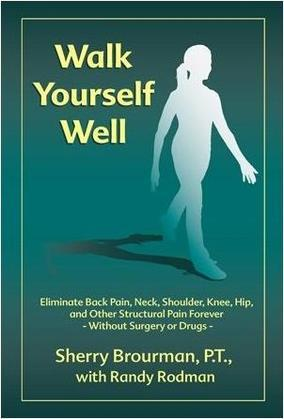 Walk Yourself Well: Eliminate Back, Shoulder, Knee, Hip, and Other Structural Pain Forever-Without Surgery or Drugs