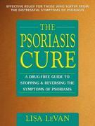 The Psoriasis Cure: A Drug-Free Guide to Stopping and Reversing the Symptoms of Psoriasis