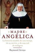 Madre Angelica: La historia notable de una monja, de su nervio, y de una red de milagros