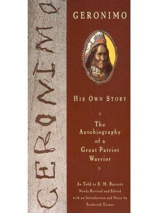 Geronimo: His Own Story: The Autobiography of a Great Patriot Warrior