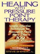 Healing Yourself with Pressure Point Therapy: Simple, Effective Techniques for Massaging Away More Than 100 Annoying Ailments