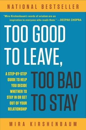 Too Good to Leave, Too Bad to Stay: A Step-by-Step Guide to Help You Decide Whether to Stay In or Get Out of YourRelationship