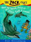 Zack Files 11: How to Speak to Dolphins in Three Easy Lessons: How to Speak to Dolphins in Three Easy Lessons