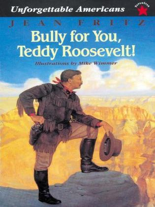 Bully for You, Teddy Roosevelt!