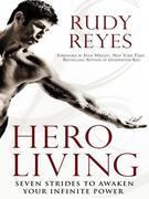 Hero Living: Seven Strides to Awaken Your Infinite Power