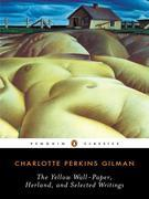 Charlotte Perkins Gilman - The Yellow Wall-Paper, Herland, and Selected Writings