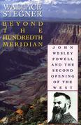 Beyond the Hundredth Meridian: John Wesley Powell and the Second Opening of the West