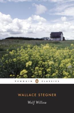 Wolf Willow: A History, a Story, and a Memory of the Last Plains Frontier