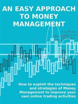 An easy approach to money management. how to exploit the techniques and strategies of money management to improve your own online trading activities.
