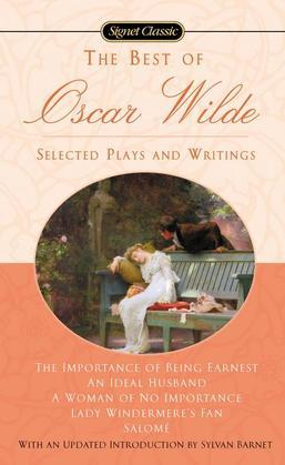 Oscar Wilde - The Best of Oscar Wilde: Selected Plays and Writings