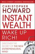 Instant Wealth Wake Up Rich!: Discover The Secret of The New Entrepreneurial Mind