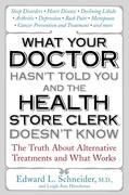 What Your Doctor Hasn't Told You and the Health-Store Clerk Doesn't Know