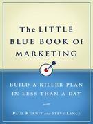 The Little Blue Book of Marketing: Build a Killer Plan in Less Than a Day