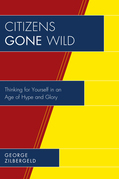 Citizens Gone Wild: Thinking for Yourself in an Age of Hype and Glory