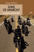 Sons of Anarchy. La guerre perpétuelle