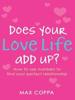 Does Your Love Life Add Up?: How to Use Numbers to Find Your Perfect Relationship