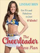 The Cheerleader Fitness Plan: Get Fit and Fabulous in Just Six Weeks!