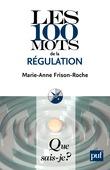 Les 100 mots de la régulation