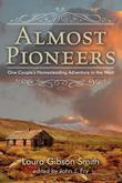 Almost Pioneers: One Couple's Homesteading Adventure in the West