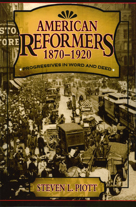 American Reformers, 1870 1920: Progressives in Word and Deed