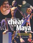 How to Cheat in Maya 2014: Tools and Techniques for Character Animation: Tools and Techniques for Character Animation