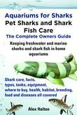 Aquariums for Sharks. Pet Sharks and Shark Fish Care. Home Aquariums, Types, Tanks, Where to Buy, Food, Health, Habitat, Breeding, Freshwater and Mari