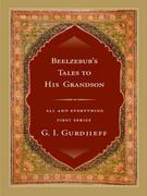 Beelzebub's Tales to His Grandson: All and Everything: 1st Series
