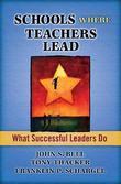 Schools Where Teachers Lead: What Successful Leaders Do