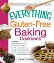 The Everything Gluten-Free Baking Cookbook: Includes Oatmeal Raisin Scones, Crusty French Bread, Favorite Lemon Squares, Orange Ginger Carrot Cake, Co