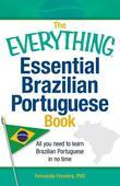 The Everything Essential Brazilian Portuguese Book: All You Need to Learn Brazilian Portuguese in No Time!
