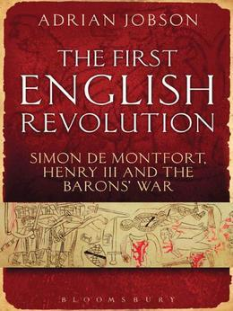The First English Revolution: Simon de Montfort, Henry III and the Barons' War