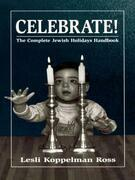 Celebrate!: The Complete Jewish Holidays Handbook