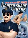 A Lighter Shade of Blue: Weird, Wild, and Wacky Cop Stories