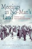 Meetings in No Man's Land: Christmas 1914 and Fraternisation in the Great War