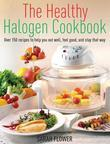 The Healthy Halogen Cookbook: Over 150 recipes to help you eat well, feel good ? and stay that way