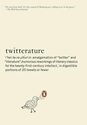 Twitterature: The World's Greatest Books in Twenty Tweets or Less