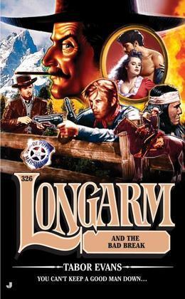 Longarm 326: Longarm and the Bad Break