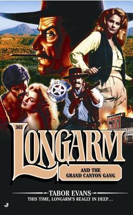 Longarm #303: Longarm and the Grand Canyon Gang