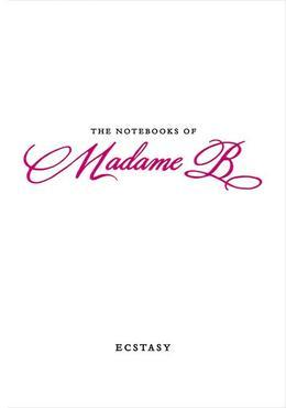 The Notebooks of Madame B: Ecstasy: Ecstasy